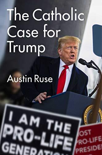 The Catholic Case for Trump (English Edition)