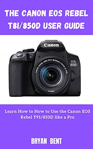 The Canon EOS Rebel T8i/850D User Guide: Learn How to How to Use the Canon EOS Rebel T91/850D like a Pro (English Edition)