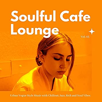 Soulful Cafe Lounge - Urban Vogue Style Music With Chillout, Jazz, RnB And Soul Vibes. Vol. 03