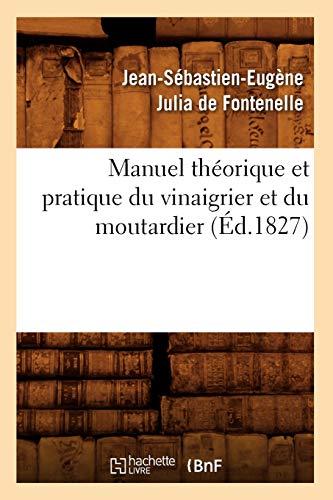 Manuel théorique et pratique du vinaigrier et du moutardier (Éd.1827)