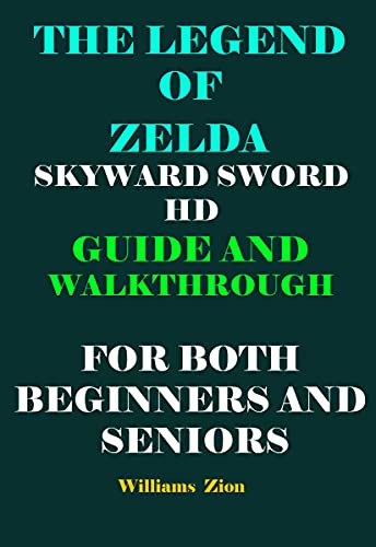 THE LEGEND OF ZELDA SKYWARD SWORD HD GUIDE AND WALKTHROUGH FOR BOTH BEGINNERS AND SENIORS (English Edition)