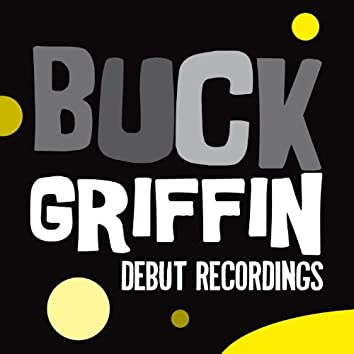 Buck Griffin: Debut Recordings