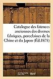 Catalogue des faïences anciennes des diverses fabriques, porcelaines de la Chine et du Japon: , Composant La Collection de M. G. Arosa. Vente 21-23 Févr. 1878 (Arts)