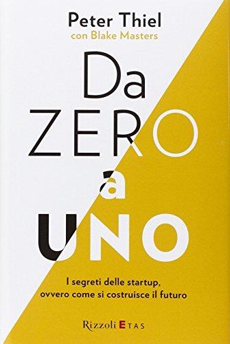 Da zero a uno. I segreti delle startup, ovvero come si costruisce il futuro