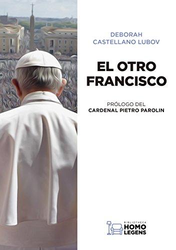 El otro Francisco: Lo que nunca se ha dicho sobre el Papa (Spanish Edition)