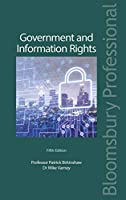 Government and Information Rights: The Law Relating to Access, Disclosure and Their Regulation