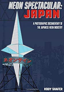 Neon Spectacular: Japan: A Photographic Documentary of the J