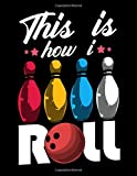 This Is How I Roll: Cute & Funny This Is How I Roll Bowling Ball Pun Themed Blank Sketchbook - Perfect Blank Paper Notebook for Creative Drawing, Doodling and Sketching Art (120 Pages, 8.5' x 11')
