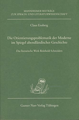 Die Orientierungsproblematik der Moderne im Spiegel abendländischer Geschichte: Das literarische Werk Reinhold Schneiders