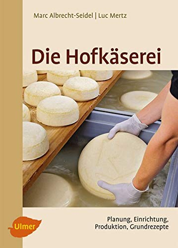 Die Hofkäserei: Planung, Einrichtung, Produktion, Grundrezepte