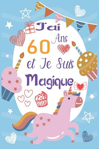 J'ai ans et Je Suis 60 Magique: Joyeux Anniversaire 60 ans| Idée Cadeau Personnalisé pour Homme et Femme de 60 ans|super carte alternative