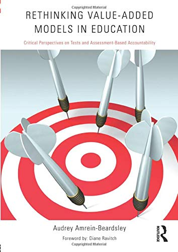 Rethinking Value Added Models In Education Critical Perspectives On Tests And Assessment Based Accountability
