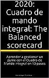 2020: Cuadro de mando integral: The Balanced scorecard: Aprender a gestionar un pyme con el Cuadro de Mando integral en 10 pasos