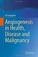 Angiogenesis in Health, Disease and Malignancy by Ali Salajegheh(2016-03-11)