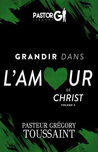 Grandir dans l'Amour de Christ [Volume 4]