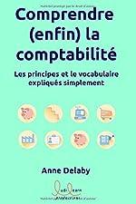 Comprendre (enfin) la comptabilité - Les principes et le vocabulaire expliqués simplement d'Anne DELABY