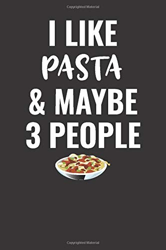 I Like Pasta And Maybe 3 People: Blank Lined Journal Notebook Gift For Pasta Lovers