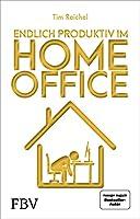 Endlich produktiv im Homeoffice: Zu Hause effizient und konzentriert arbeiten - die besten Homeoffice-Hacks fuer mehr Fokus, hoehere Produktivitaet und ein besseres Zeitmanagement