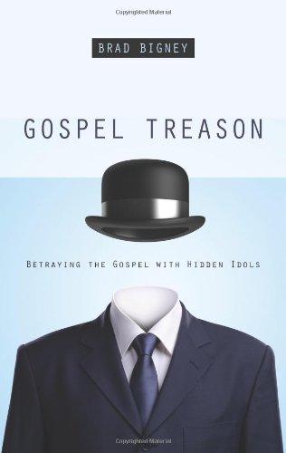 Gospel Treason: Betraying the Gospel With Hidden Idols