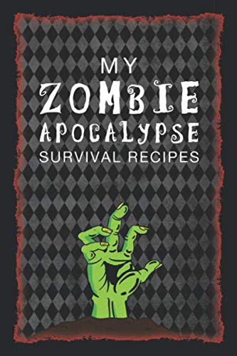My Zombie Apocalypse Survival Recipes: Blank Cookbook to Write in – for Post-Apocalyptic Planning