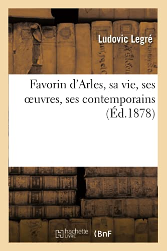 Favorin dArles, sa vie, ses oeuvres, ses contemporains