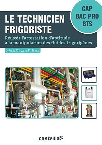 Le technicien frigoriste CAP, Bac Pro, BTS: Réussir l'attestation d'aptitude à la manipulation des fluides frigorigènes