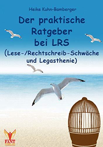 Der praktische Ratgeber bei LRS (Lese-/Rechtschreib-Schwäche und Legasthenie)