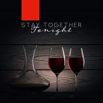 Stay Together Tonight: Smooth Jazz Compilation for Couples & Lovers, Perfect Background Music for Romantic Dinner & Wine Drinking, Sensual Vintage Melodies & Sounds, Fresh Instrumentals 2019