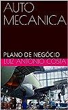 AUTO MECANICA: PLANO DE NEGÓCIO (PLANOS DE NEGÓCIOS Livro 1) (Portuguese Edition)