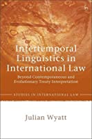 Intertemporal Linguistics in International Law: Beyond Contemporaneous and Evolutionary Treaty Interpretation (Studies in International Law)
