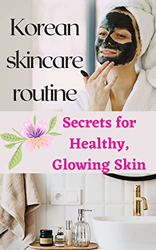 Korean skincare routine(Secrets for Healthy, Glowing Skin) (English Edition)