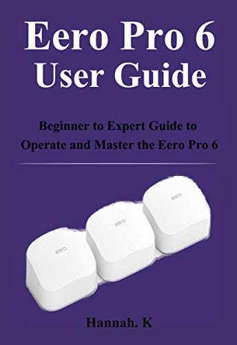 Eero Pro 6 User Guide : Beginner to Expert Guide to Operate and...