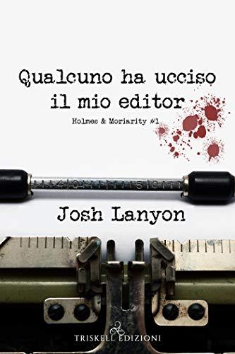 Qualcuno ha ucciso il mio editor (Holmes & Moriarity Vol. 1) di [Josh Lanyon, Raffaella Arnaldi]