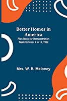 Better Homes in America: Plan Book for Demonstration Week October 9 to 14, 1922
