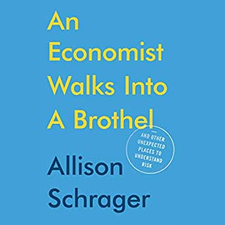 An Economist Walks into a Brothel     And Other Unexpected Places to Understand Risk              Written by:                                                                                                                                 Allison Schrager                               Narrated by:                                                                                                                                 Holly Palance                      Length: 7 hrs and 32 mins     Not rated yet     Overall 0.0