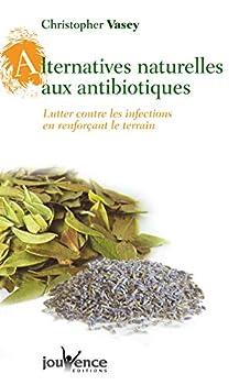 Alternatives Naturelles Aux Antibiotiques: Lutter Contre Les Infections En Renforçant Le Terrain 2883533784 Book Cover