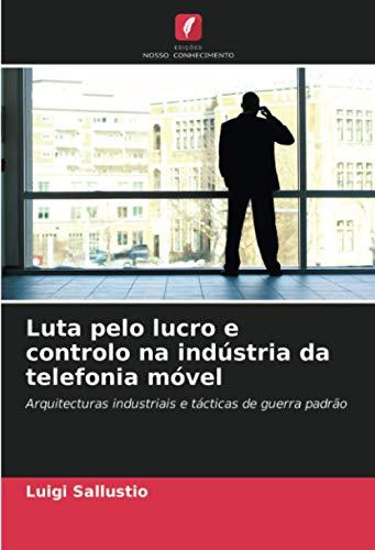 Luta pelo lucro e controlo na indústria da telefonia móvel: Arquitecturas industriais e tácticas de guerra padrão