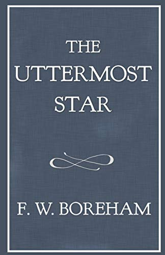 The Uttermost Star (The F. W. Boreham Reprint Series)
