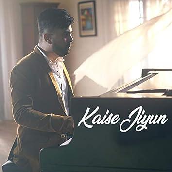 Kaise Jiyun (feat. Shubham Singh)