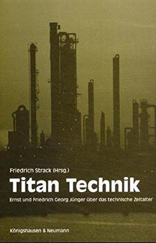 Titan Technik: Ernst und Friedrich Georg Jünger über das technische Zeitalter