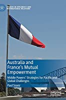 Australia and France's Mutual Empowerment: Middle Powers' Strategies for Pacific and Global Challenges (Studies in Diplomacy and International Relations)