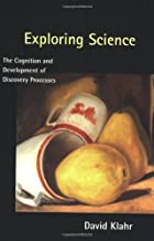 Exploring Science: The Cognition and Development of Discovery Processes (A Bradford Book)