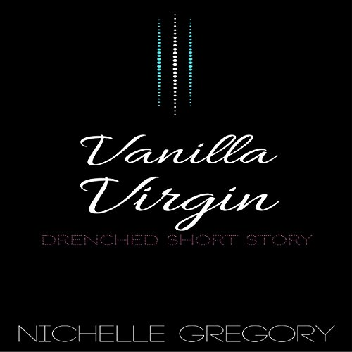 Vanilla Virgin     Drenched Panties Collection, Book 2              By:                                                                                                                                 Nichelle Gregory                               Narrated by:                                                                                                                                 Nichelle Gregory                      Length: 19 mins     Not rated yet     Overall 0.0