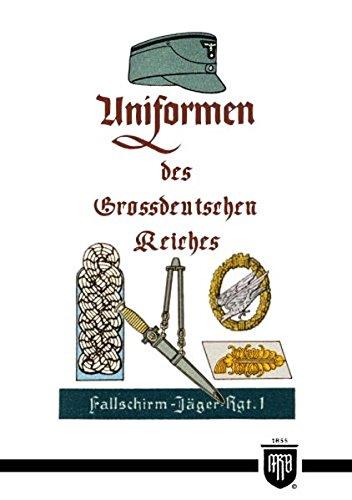 Uniformen des Grossdeutschen Reiches (Militaria, Wehrmacht, Uniformen, Abzeichen, 3.Reich, 2. Weltkrieg, Orden und Ehrenzeichen, History Edition)