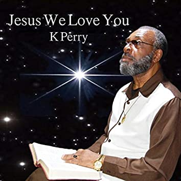Jesus We Love You