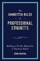 The Unwritten Rules of Professional Etiquette: Building a Positive Reputation in Graduate School