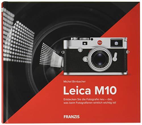 Kamerabuch Leica M10: Entdecken Sie die Fotografie neu - das, was beim Fotografieren wirklich wichtig ist