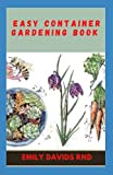 Easy Container Gardening Book: How to Create a Stylish Small-Space Garden Anywhere
