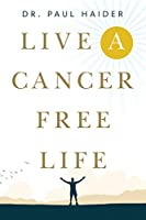 Live a Cancer Free Life