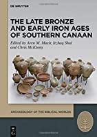 The Late Bronze and Early Iron Ages of Southern Canaan: Selected Studies on the Late Bronze and Early Iron Ages of Southern Canaan (Archaeology of Biblical Worlds)